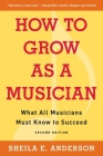 How to Grow as a Musician: What All Musicians Must Know to Succeed Cover Image