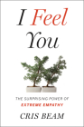 I Feel You: The Surprising Power of Extreme Empathy Cover Image