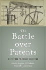 The Battle Over Patents: History and Politics of Innovation Cover Image