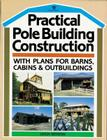 Practical Pole Building Construction: With Plans for Barns, Cabins, & Outbuildings Cover Image