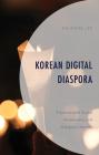 Korean Digital Diaspora: Transnational Social Movements and Diaspora Identity (Korean Communities Across the World) Cover Image