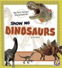 Show Me Dinosaurs: My First Picture Encyclopedia (A+ Books: My First Picture Encyclopedias) Cover Image