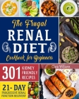 The Frugal Renal Diet Cookbook for Beginners: How to Manage CKD to Escape Dialysis 21-Day Nutritional Plan for a Progressive Renal Function Recovery 3 Cover Image