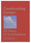 Constructing Europe: 25 Years of Architecture Cover Image