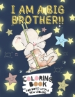 I Am a Big Brother!! Coloring Book for Boys with a New Sibling: I Am Going to be a Big Brother Activity Book with Cute Animals & Inspirational Big Bro Cover Image