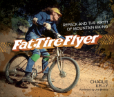 Fat Tire Flyer: Repack and the Birth of Mountain Biking Cover Image