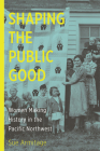 Shaping the Public Good: Women Making History in the Pacific Northwest Cover Image
