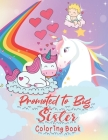 Promoted To Big Sister Coloring Book: I Am A Big Sister Coloring Book - Gift For New Big Sister - I Am A Big Sister Book For Little Girls Cover Image