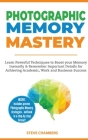 Photographic Memory Mastery: Learn Powerful Techniques to Boost your Memory Instantly & Remember Important Details for Achieving Academic, Work and Cover Image