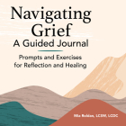 Navigating Grief: A Guided Journal: Prompts and Exercises for Reflection and Healing Cover Image