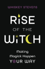 Rise of the Witch: Making Magick Happen Your Way Cover Image