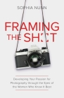 Framing the Shot: Developing Your Passion for Photography through the Eyes of the Women Who Know It Best Cover Image