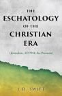 The Eschatology of the Christian Era: (Jerusalem, AD 70 & the Parousia) Cover Image