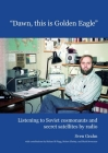 Dawn, this is Golden Eagle: Listening to Soviet cosmonauts and secret satellites by radio Cover Image