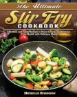 The Ultimate Stir Fry Cookbook: Effortless and Tasty Recipes to Boost Energy and Improve Your Health with Delicious Meals Cover Image