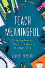 Teach Meaningful: Tools to Design the Curriculum at Your Core, 2nd Edition Cover Image