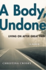 A Body, Undone: Living on After Great Pain (Sexual Cultures) Cover Image
