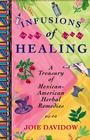 Infusions of Healing: A Treasury of Mexican-American Herbal Remedies Cover Image