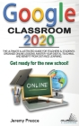 Google Classroom 2020: The Ultimate Illustrated Guide for Teachers and Students. Organize Online Lessons, Master your Digital Teaching, and B Cover Image