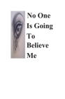 No One Is Going To Believe Me Cover Image