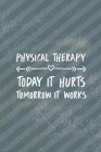 Final Planning Book Today It Hurts Tomorrow It Works Physical Therapy Cover Image
