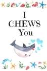 I CHEWS You: White Cover with a Cute Baby Shark with Watercolor Ocean Seashells, Hearts & a Funny Shark Pun Saying, Valentine's Day Cover Image