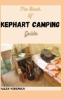The Book Of KEPHART CAMPING Guide: Everything You Need To Know About Kephart Camping Cover Image