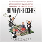 Homewreckers Lib/E: How a Gang of Wall Street Kingpins, Hedge Fund Magnates, Crooked Banks, and Vulture Capitalists Suckered Millions Out Cover Image