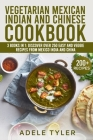 Vegetarian Mexican Indian And Chinese Cookbook: 3 Books In 1: Discover Over 250 Easy And Veggie Recipes From Mexico India And China Cover Image