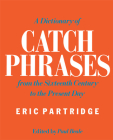 A Dictionary of Catch Phrases: British and American, from the Sixteenth Century to the Present Day Cover Image