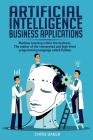 Artificial Intelligence business applications: Machine learning within the business. The matter of the interpreted and high-level programming language Cover Image