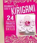 Beginner's Guide to Kirigami: 24 Skill-Building Projects Using Origami & Papercrafting Skills Cover Image