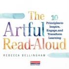 The Artful Read-Aloud: 10 Principles to Inspire, Engage, and Transform Learning Cover Image