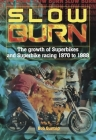 Slow Burn: The Growth of Superbikes & Superbike Racing 1970 to 1988 Cover Image