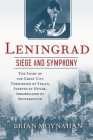 Leningrad: Siege and Symphony: The Story of the Great City Terrorized by Stalin, Starved by Hitler, Immortalized by Shostakovich Cover Image