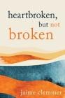 Heartbroken, But Not Broken Cover Image