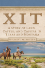 Xit: A Story of Land, Cattle, and Capital in Texas and Montana Cover Image
