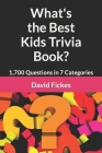 What's the Best Kids Trivia Book?: 1,700 Questions in 7 Categories Cover Image