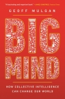 Big Mind: How Collective Intelligence Can Change Our World /]cgeoff Mulgan Cover Image