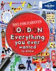 Lonely Planet Not-For-Parents London: Everything You Ever Wanted to Know Cover Image