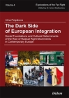 The Dark Side of European Integration: Social Foundations and Cultural Determinants of the Rise of Radical Right Movements in Contemporary Europe (Explorations of the Far Right #4) Cover Image