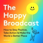 The Happy Broadcast: How to Stay Positive, Take Action & Make the World a Better Place Cover Image