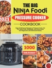 The Big Ninja Foodi Pressure Cooker Cookbook: Easy & Delicious Recipes to Pressure Cook, Air Fry, Slow Cook, Dehydrate, and much more (for Beginners a Cover Image