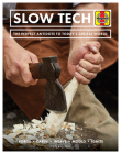 Slow Tech: The Perfect Antidote to Today's Digital World: Forge * Carve* Weave * Mould * Ignite (Haynes Manuals) Cover Image