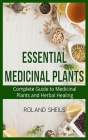Essential Medicinal Plants: The Complete Guide to Medicinal Plants and Herbal Healing Cover Image