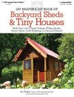 Jay Shafer's DIY Book of Backyard Sheds & Tiny Houses: Build Your Own Guest Cottage, Writing Studio, Home Office, Craft Workshop, or Personal Retreat Cover Image