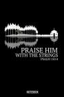 Praise Him With The Strings Psalm 150: 4: Dotted Notizbuch mit Punkteraster A5 - Geige Violine Christlich Bibelvers Religion Kirchenband Geschenk Cover Image