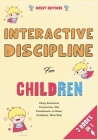 Interactive Discipline for Children [3 in 1]: Using Emotional Connection--Not Punishment--to Raise Confident, Wise Kids Cover Image