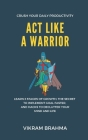 Act Like A Warrior: Crush Your Daily Productivity Cover Image