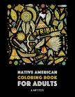 Native American Coloring Book For Adults: Artwork & Designs Inspired By Native American Culture & Styles; Detailed Patterns For Stress Relief; Owls, W Cover Image